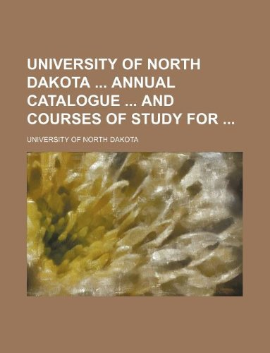 University of North Dakota  annual catalogue  and courses of study for