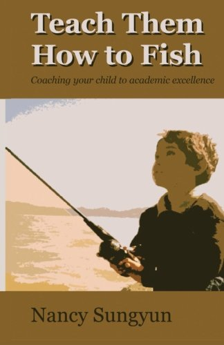 Teach Them How to Fish: Coaching your child to academic excellence