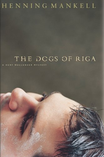 The Dogs of Riga: A Kurt Wallendar Mystery (Kurt Wallander Mysteries)