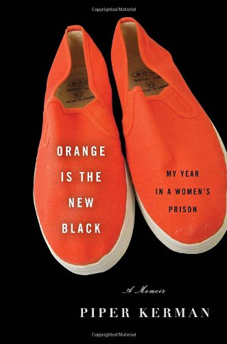 Orange Is the New Black: My Year in a Women
