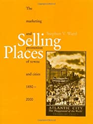 Selling Places: The Marketing and Promotion of Towns and Cities 1850-2000 (Studies in History, Planning & the Environment)