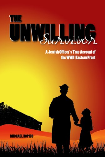 The Unwilling Survivor: A Jewish Officer's True Account of the WWII Eastern Front
