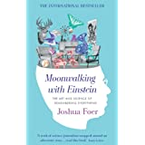 Moonwalking with Einstein: The Art and Science of Remembering Everything ~ Joshua Foer