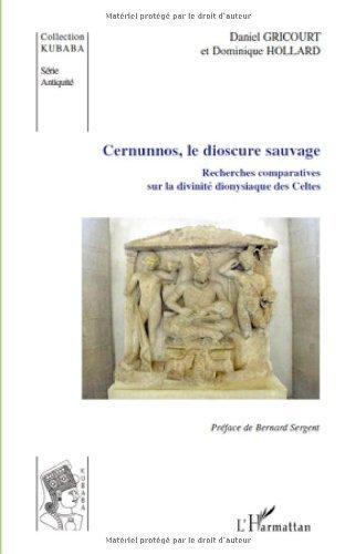 Cernunnos, le dioscure sauvage : Recherches comparatives sur la divinité dionysiaque des Celtes