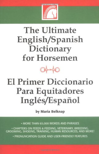 The Ultimate English/Spanish Dictionary For Horsemen/E (Spanish Edition)