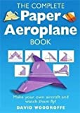 The Complete Paper Aeroplane Book (1472107292) by Woodroffe, David