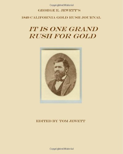 It Is One Grand Rush For Gold: George E. Jewett's 1849 California Gold Rush Journal