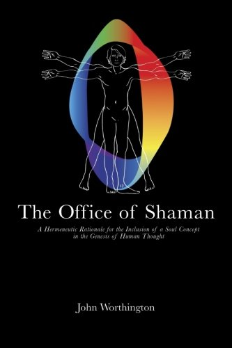 The Office Of Shaman: A Hermeneutic Rationale For The Inclusion Of A Soul Concept In The Genesis Of Human Thought