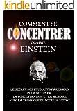 Comment Se Concentrer Comme Einstein: Le Secret des Etudiants Paresseux Pour D�cupler La Concentration Et La M�moire Avec La Technique Du Docteur Vittoz.