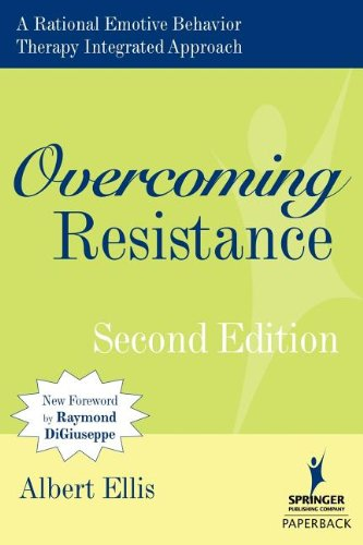 Overcoming Resistance: A Rational Emotive Behavior Therapy Integrated Approach, Second Edition (Springer Series on Behavior Therapy and Behavioral Medicine)