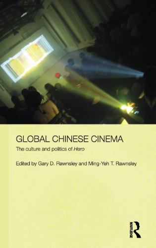 Global Chinese Cinema: The Culture and Politics of 'Hero' (Media, Culture and Social Change in Asia Series)