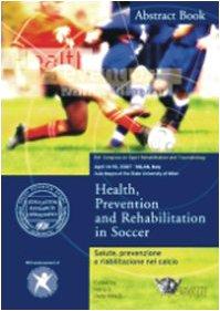 Salute, prevenzione e riabilitazione nel calcio-Health, prevention and rehabilitation in soccer. Atti del convegno (Milano, 14-15 aprile 2007)