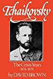 Tchaikovsky: The Crisis Years, 1874-1878 (Vol. 2)