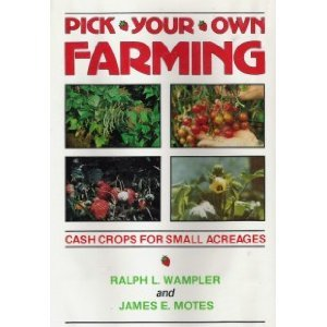 pick your own farming cash crops for small acreages ralph wampler and
