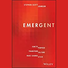 Emergent: Ignite Purpose, Transform Culture, Make Change Stick   Livre audio Auteur(s) : Stephen Johnson Narrateur(s) : Stephen Scott Johnson