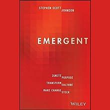 Emergent: Ignite Purpose, Transform Culture, Make Change Stick Audiobook by Stephen Johnson Narrated by Stephen Scott Johnson