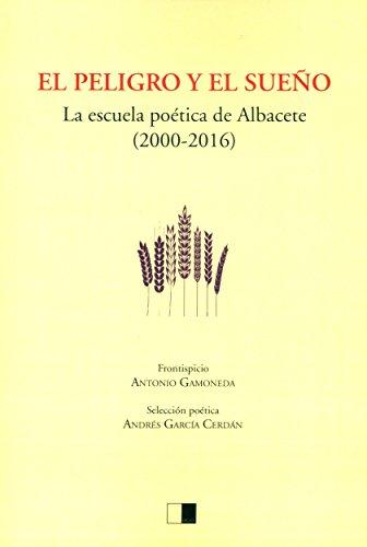 el-peligro-y-el-sueno-la-escuela-poetica-de-albacete-2000-2016