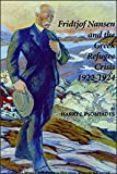 img - for Fridtjof Nansen and the Greek Refugee Crisis 1922-1924: A Study on the Politics of International Humanitarian Intervention and the Greek-turkish Obligatory Population Exchange Agreement book / textbook / text book