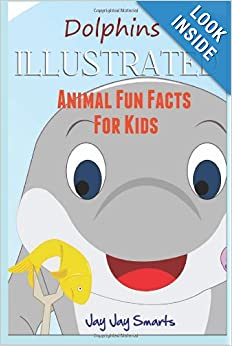 Dolphins Illustrated Animal Fun Facts For Kids Children