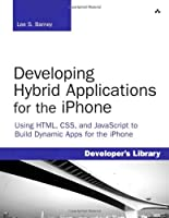 Developing Hybrid Applications for the iPhone: Using HTML, CSS, and javascript to Build Dynamic Apps for the iPhone ebook download