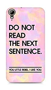 AMEZ do not read the next sentence i like you Back Cover For HTC Desire 828