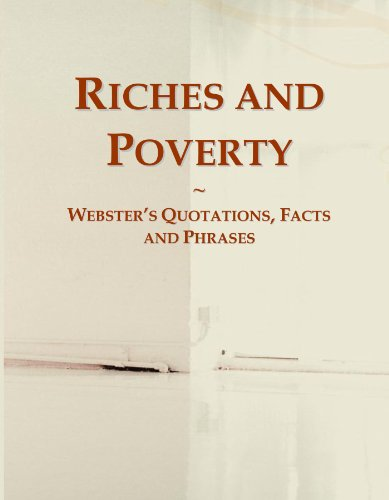 Riches and Poverty: Webster's Quotations, Facts and Phrases