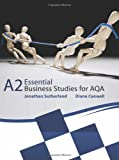 Jonathan Sutherland Essential Business Studies A Level: Essential Business Studies for AQA A2 Student Book (A Level Business Studies)