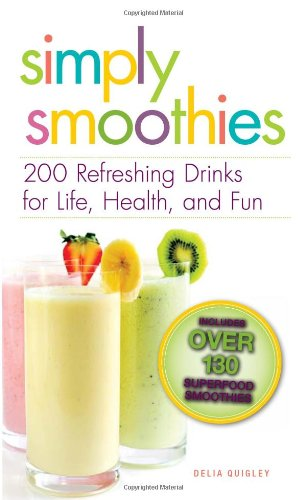 Simply Smoothies: 200 Refreshing Drinks For Life, Health, And Fun front-576187
