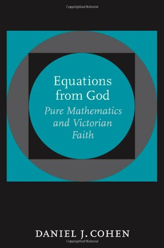 Equations from God: Pure Mathematics and Victorian Faith (Johns Hopkins Studies in the History of Mathematics)
