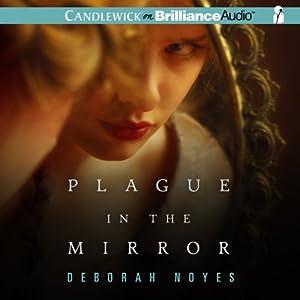 Plague in the Mirror | [Deborah Noyes]