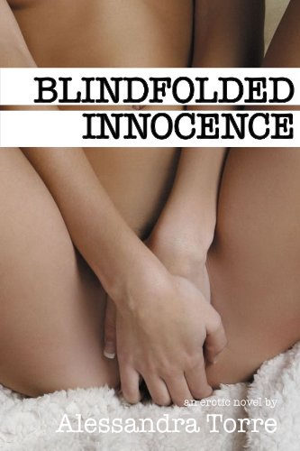 Bestseller in Contemporary Erotic Romance – Alessandra Torre's Blindfolded Innocence – Spice Things up With A Very Hot Read … Over 215 Rave Reviews & Now Just $2.99 on Kindle