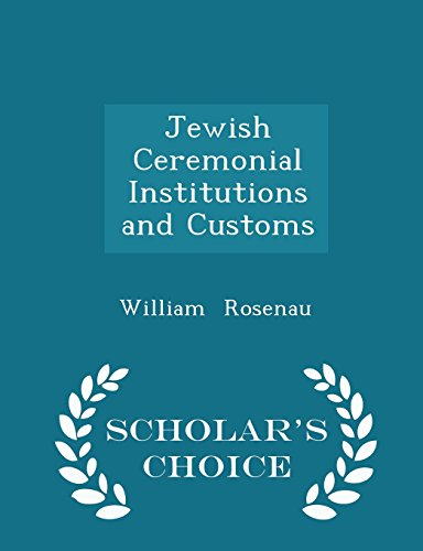 Jewish Ceremonial Institutions and Customs - Scholar's Choice Edition