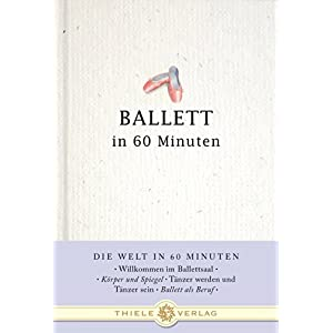 Ballett in 60 Minuten (Die Welt in 60 Minuten)