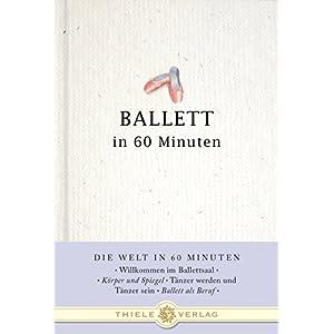 Ballett in 60 Minuten (Die Welt in 60 Minuten)