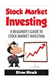 img - for Stock Market Investing: A Beginner's Guide To Stock Market Investing (Stock Market, Stock Market Investing For Beginners, Stock Market Investing) (Volume 1) book / textbook / text book