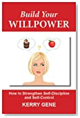 Build Your Willpower: How to Strengthen Self-Discipline and Self-Control