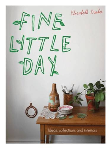 Fine Little Day: Ideas, Making and Meaningful Nonsense