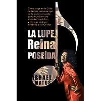 La Lupe, Reina Poseída: Como Surge En La Cuba De Batista, Como Escapa De La Cuba Comunista, Como Triunfa En Una...