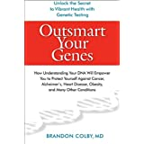 Outsmart Your Genes: How Understanding Your DNA Will Empower You to Protect Yourself Against Cancer, Alzheimer's, Heart Disease, Obesity, and Many Other Conditions ~ Brandon Colby