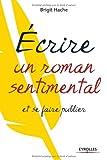 """Afficher """"Ecrire un roman sentimental et se faire publier"""""""