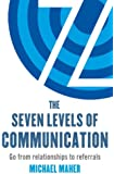 The Seven Levels of Communication: Go from relationships to referrals (English Edition)