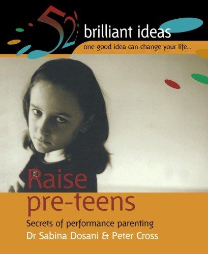 Raise Pre-teens: Secrets of performance parenting (52 Brilliant Ideas)