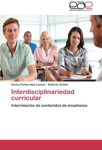 Interdisciplinariedad curricular Interrelación de contenidos de enseñanza  [Peñarrubia Lozano, Carlos - Guillén, Roberto] (Tapa Blanda)