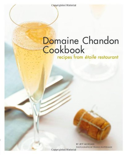 Domaine Chandon Cookbook: Recipes from Étoile Restaurant