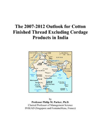 The 2007-2012 Outlook for Cotton Finished Thread Excluding Cordage Products in India