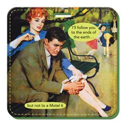 ill-follow-you-to-the-ends-of-the-earth-but-not-to-a-motel-6-luggage-tag-by-anne-taintor