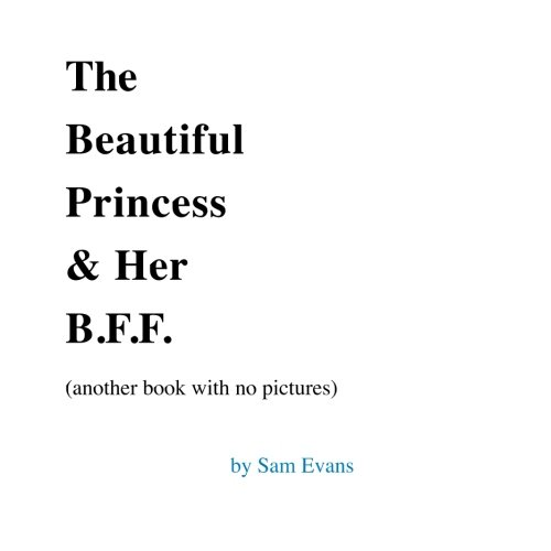 The Beautiful Princess & Her B.F.F. (another book with no pictures) (Bj Novak Book With No Pictures compare prices)