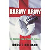 Barmy Army: The Changing Face of Football Violence ~ Dougie Brimson
