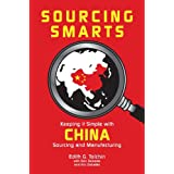 Sourcing Smarts: Keeping it Simple With China Sourcing and Manufacturingby Don Debelak, Eric...