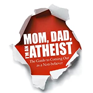Mom, Dad, I'm an Atheist Audiobook